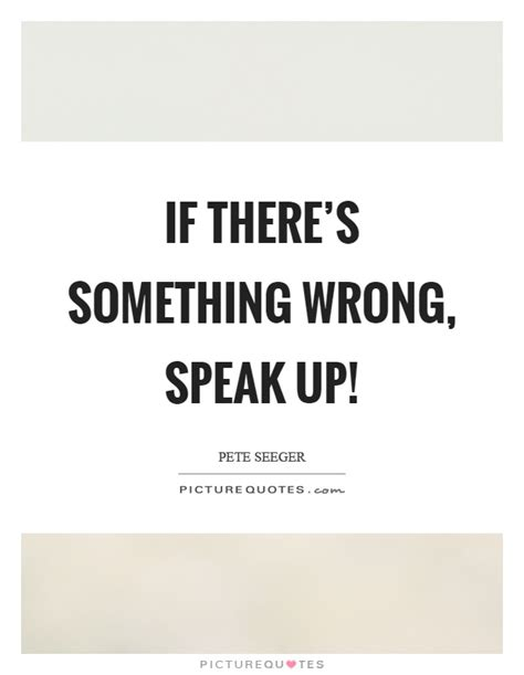 speak up quotes pete seeger quotes sayings 126 quotations