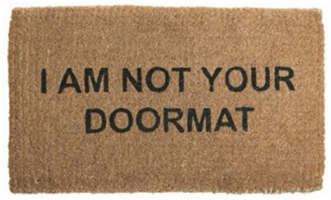 Not A Doormat Quotes by When Is A Doormat Not A Doormat Psychology Today