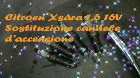 sostituzione candele citroen xsara 1 6 16v 109 cv sostituzione candele d