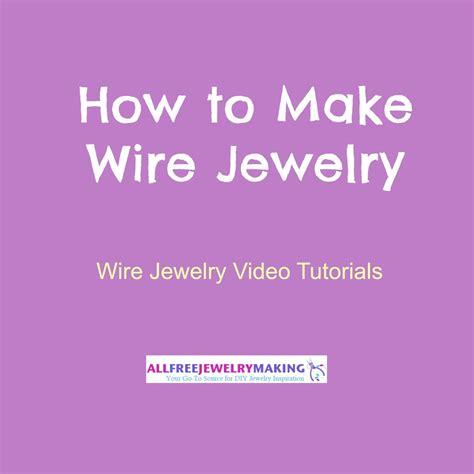 how to make metal st jewelry how to make wire jewelry 7 wire jewelry tutorials