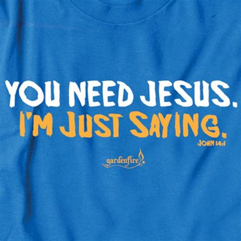 Just Saying by I Need You Jesus Quotes Quotesgram