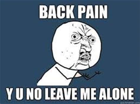 Back Problems Meme - 76 best back pain funnies images on pinterest exercises