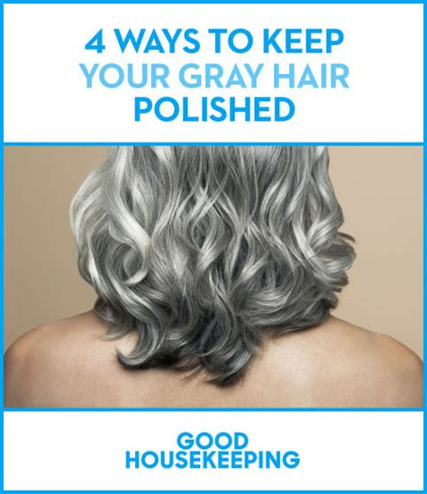 good house keeping hair color gray hair color tips how to care for gray hair