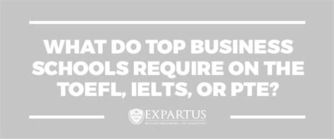 Us Accept Ielts For Mba by What Do Top Business Schools Require On The Toefl Ielts