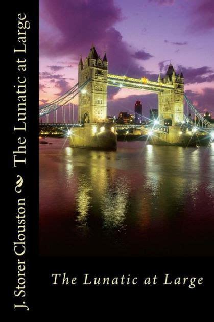 The Lunatic At Large the lunatic at large by j storer clouston paperback