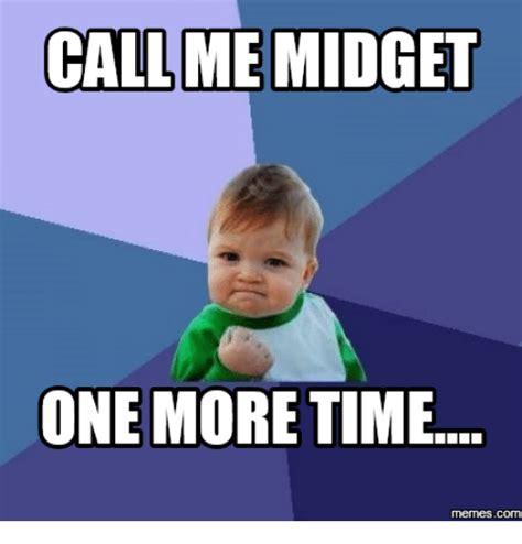 Midget Meme - call midget me one more time memes com midget meme on me me