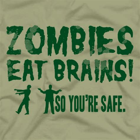 re brains zombie t shirt zombies eat brains so you re safe