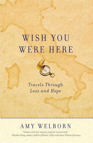 wish you were here a novel wish you were here travels through loss and by