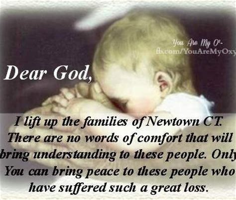 words of comfort for the family of the sick dear god i lift up the families of newtown ct there are