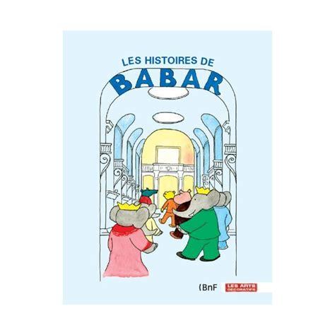 les histoires de babar aux arts d 233 coratifs
