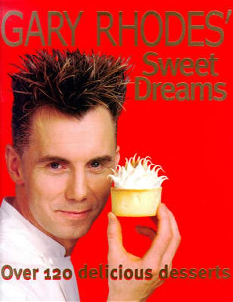 gary rhodes sweet dreams 0340712392 gary rhodes sweet dreams over 120 delicious desserts eat your books