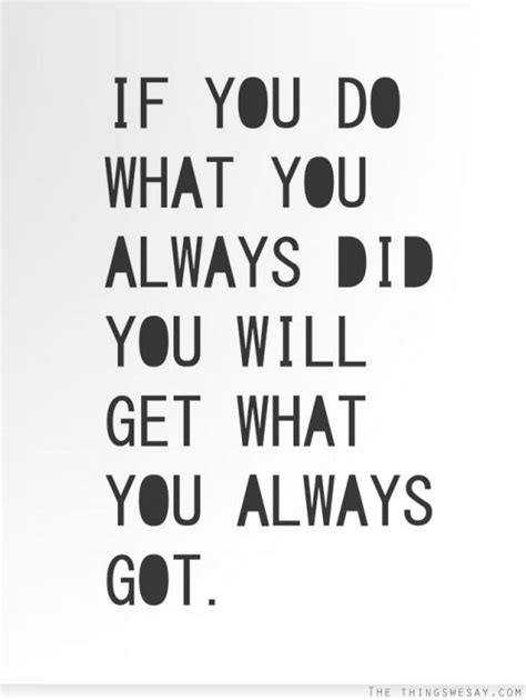 What Did You Will You by If You Do What You Always Did You Will Get What You Always Got