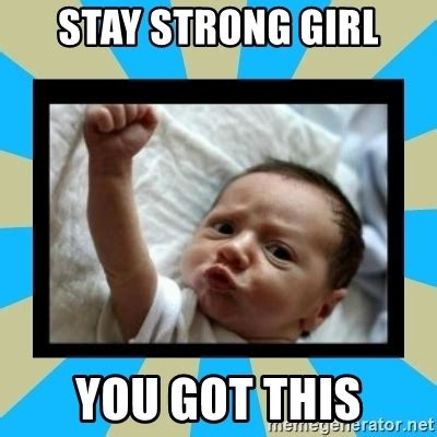 stay strong girl you got this stay strong baby meme