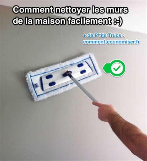 Comment Bien Nettoyer La by Comment Nettoyer Les Murs De La Maison Facilement