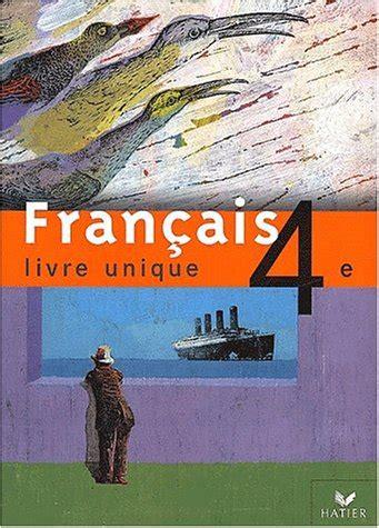 libro franais livre unique 4e livre unique francais 4e manuel collectif hatier scolaire 0 434 pages book ebay