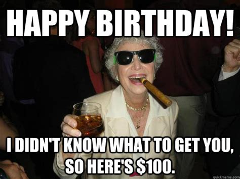 Funny Memes For Women - happy birthday i didn t know what to get you so here s