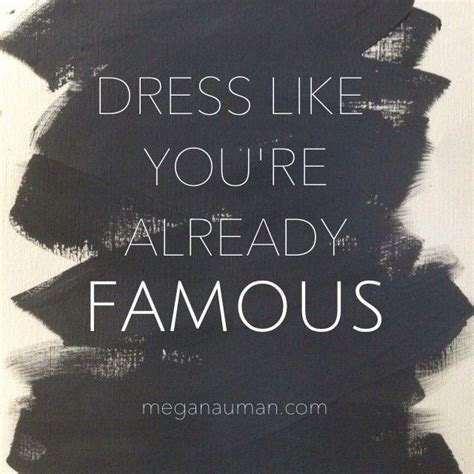 fashion design quotes inspirational dress like you re already famous love it quote