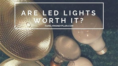 Led Light Bulbs Worth It Are Led Lights Worth It How To Calculate Your Led Savings In 5 Easy Steps
