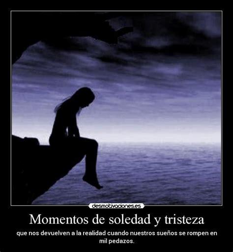 imagenes de amor tristeza y soledad momentos de soledad y tristeza desmotivaciones