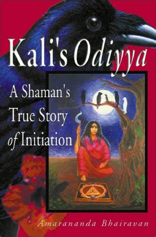 kali s kali trilogy books kali s odiyya a shaman s true story of initiation by