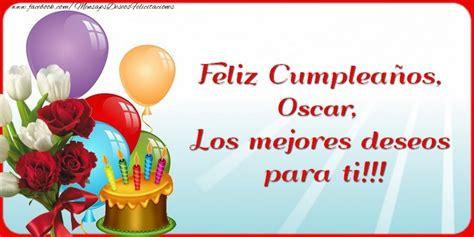imagenes de cumpleaños oscar feliz cumplea 241 os oscar los mejores deseos para ti