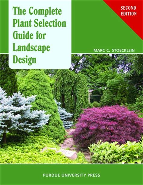 the complete plant selection guide for landscape design purdue university press