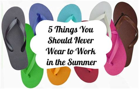 5 Things Would You Wear These by 5 Things You Should Never Wear To Work In The Summer