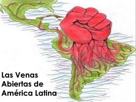 libro las venas abiertas de las venas abiertas de am 233 rica latina