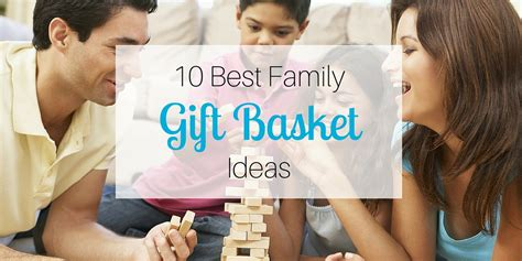 gifts for the family 10 best family gift basket ideas