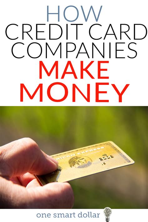 how credit card company make money how credit card companies make money one smart dollar