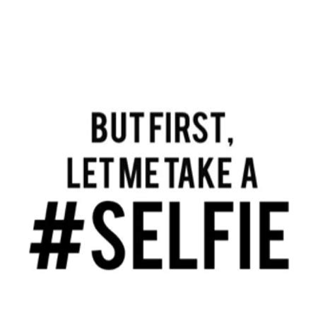 take a selfie 17 best images about selfie on pinterest keep calm to
