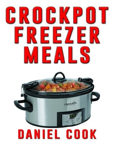 crockpot freezer cookbook 30 easy delicious freezer meals that cut your cooking time in half books cookbook reviews which freezer cooking books to buy and