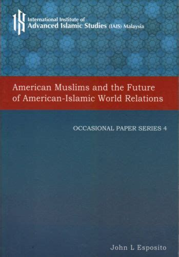 islam and the future the penang bookshelf american muslims and the future of american islamic world relations j