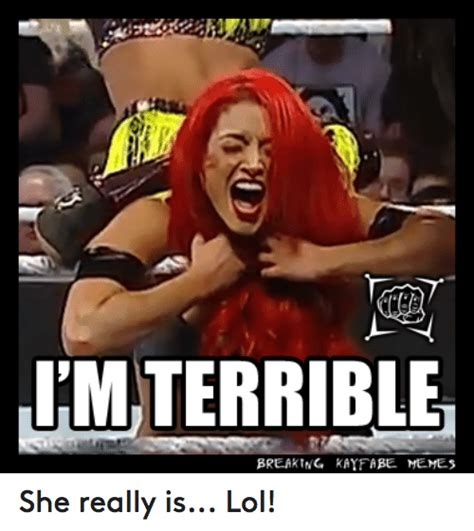 Terrible Memes - im terrible breaking kayfabe memes she really is lol
