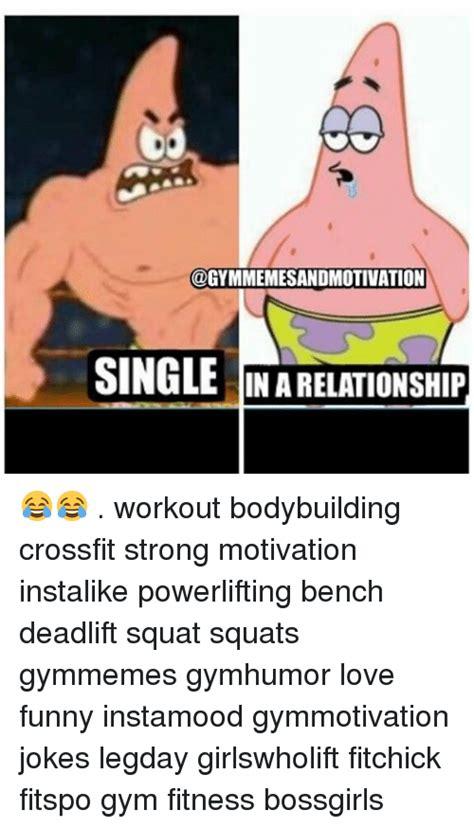 Gym Relationship Memes - funny meme single na relationship workout bodybuilding