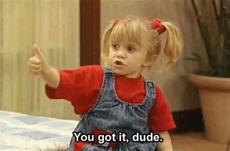 full house funny gif funny quote full house michelle you got it dude ainaday