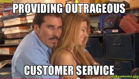 Outrageous Memes - providing outrageous customer service make a meme
