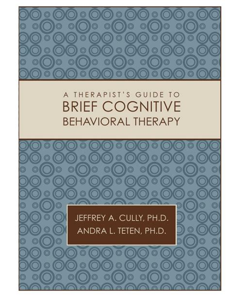 cognitive behavioral therapy a psychologist s guide to overcoming depression anxiety intrusive thought patterns effective techniques for rewiring your brain psychotherapy volume 2 books a therapist s guide to brief cognitive behavioral therapy