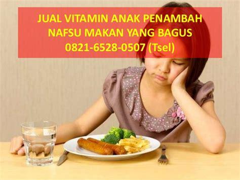 Vitamin Anak Yang Bagus 0821 6528 0507 tsel jual vitamin anak penambah nafsu makan yang pa