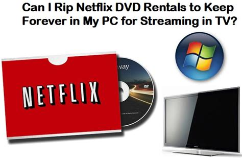 best way to copy dvd how can i keep my netflix dvd rentals to in tv