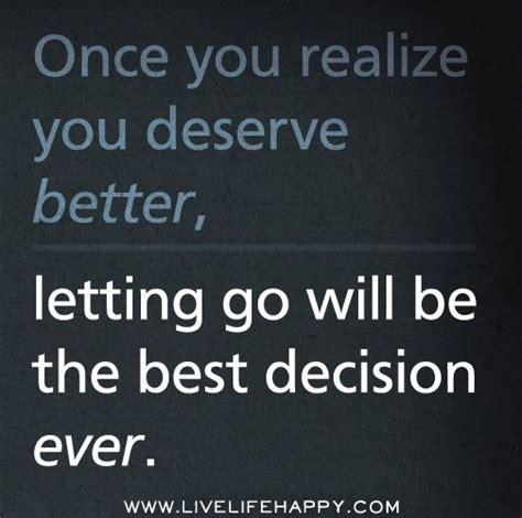 You Deserve Better by Once You Realize You Deserve Better Letting Go Will Be