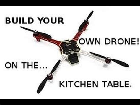 build your own drone on the kitchen table new series on