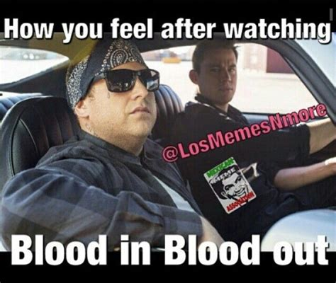 Blood In Blood Out Memes - 20 best blood in blood out memes images on pinterest