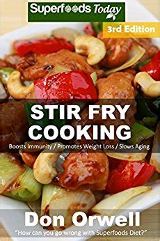 stir fry cookbook 225 easy gluten free low cholesterol whole foods recipes of antioxidants phytochemicals stir fry weight loss transformation volume 12 books stir fry cooking 60 easy gluten free low