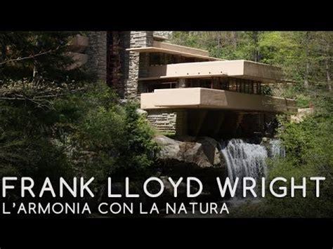 frank lloyd wright l 03 frank lloyd wright l armonia con la natura luca