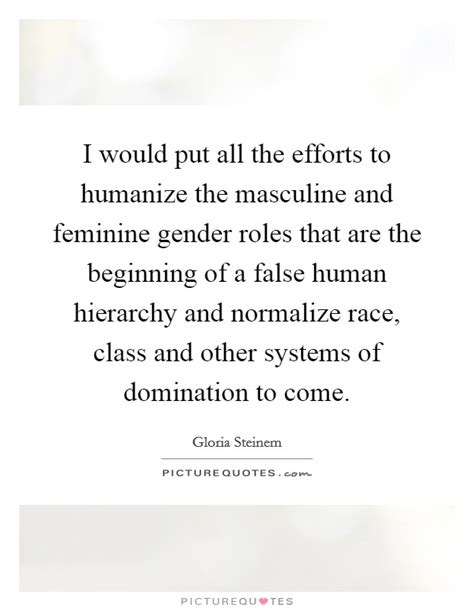 gender stereotypes masculinity and femininity i would put all the efforts to humanize the masculine and
