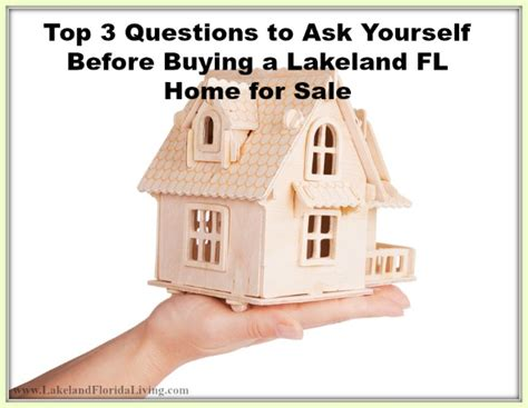 questions to ask before buying a house top 3 questions to ask yourself before buying a lakeland