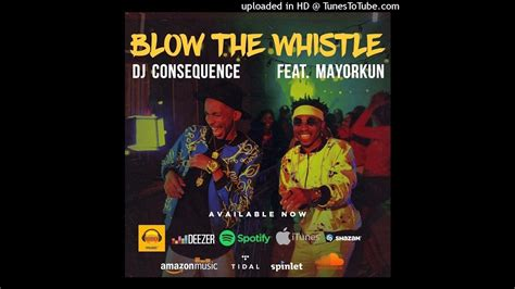 download mp3 dj consequence ft mayorkun dj consequence ft mayorkun blow the whistle official