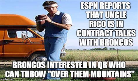 Uncle Meme - broncos want uncle rico imgflip