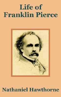nathaniel hawthorne biography quiz life of franklin pierce by nathaniel hawthorne reviews